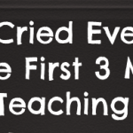 Why I Cried Every Day For The First 3 Months Of My Teaching Career