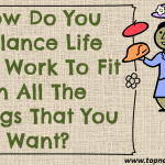 How Do You Balance Life And Work To Fit In All The Things That You Want?