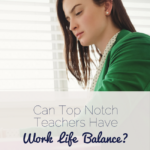 Can Top Notch Teachers Have Work-Life Balance?