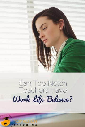 Can Top Notch Teachers Have Work-Life Balance?