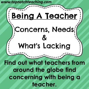 Being A Teacher: Concerns, Needs and What's Lacking   topnotchteaching.com