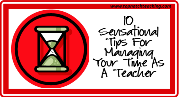 10 Sensational Tips For Managing Your Time As A Teacher