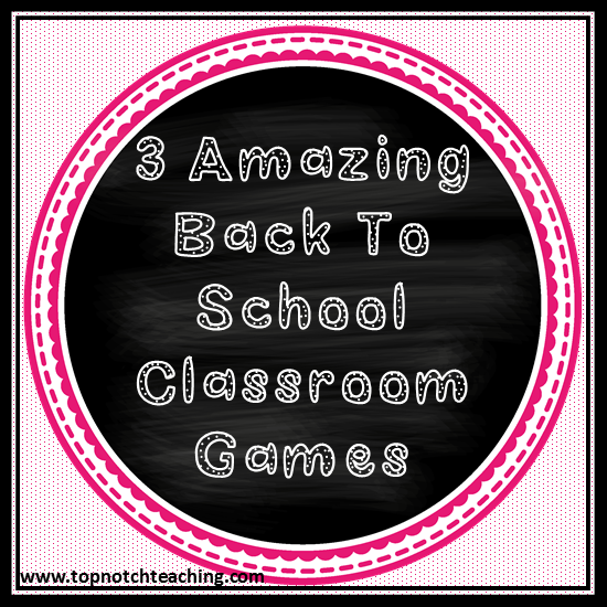 3 Amazing Back To School Classroom Games   Top Notch Teaching