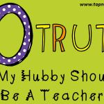 10 Truths: Why My Hubby Shouldn't Be A Teacher
