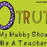 10 Truths: Why My Hubby Shouldn't Be A Teacher
