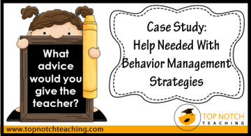 Case Study: Help Needed With Behavior Management Strategies