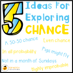 5 Ideas For Exploring Chance