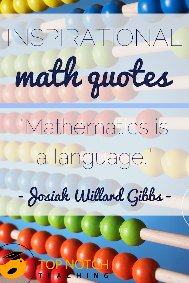 Quotes are a good way to motivate and inspire, so I've compiled 25 inspirational math quotes. Share them with your students and discuss the meaning of them.