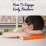 What's Next? How To Engage Early Finishers
