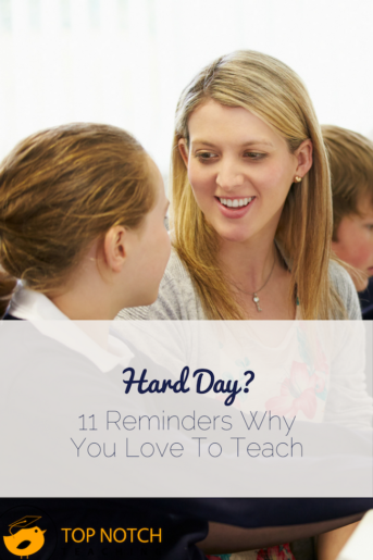 Hard Day? 11 Reminders Why You Love To Teach