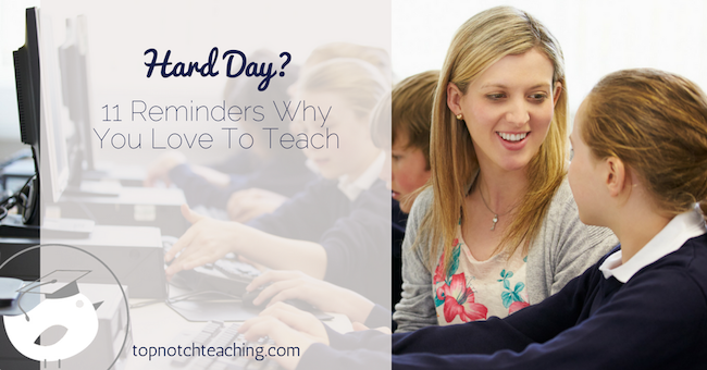 Have you ever had one of those days? Maybe your lesson flopped, or your class was unruly. Here are 11 reminders why you love to teach.