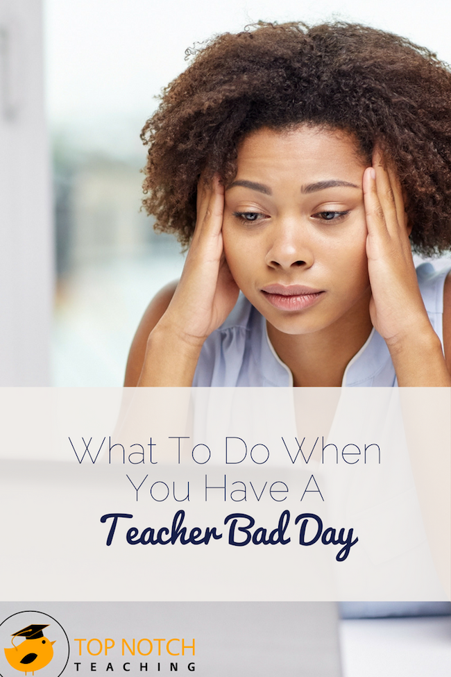We all have been there: a teacher bad day. The lesson flopped. It felt like students were tuned out. Don't let a bad day get you down.