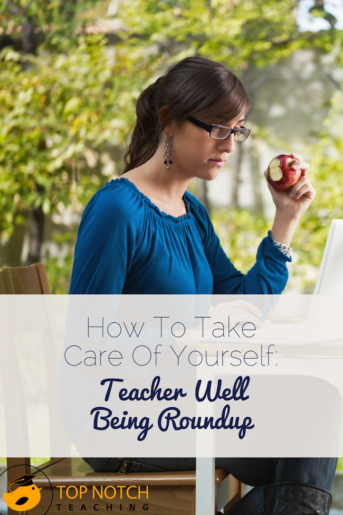 How To Take Care Of Yourself: Teacher Well Being Roundup