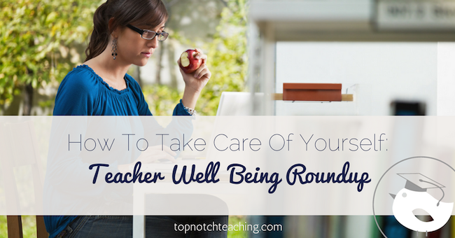 Are you too busy finding ways to engage your students to take care of yourself? Too many teachers are. It's time to take your teacher well being serious.