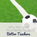 Why We Need Boundaries To Be Better Teachers