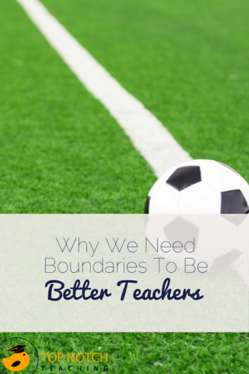 Why We Need Boundaries To Be Better Teachers