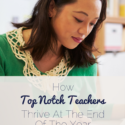How Top Notch Teachers Thrive At The End Of The Year