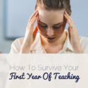 How To Survive Your First Year Of Teaching
