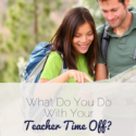 What Do You Do With Your Teacher Time Off?