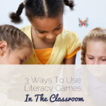 3 Ways To Use Literacy Games In The Classroom