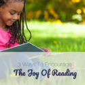 3 Ways To Encourage The Joy Of Reading