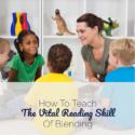 How To Teach The Vital Reading Skill Of Blending
