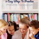 3 Easy Ways To Practice Phoneme Manipulation