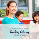 What I Learned About Teaching Literacy My First Year