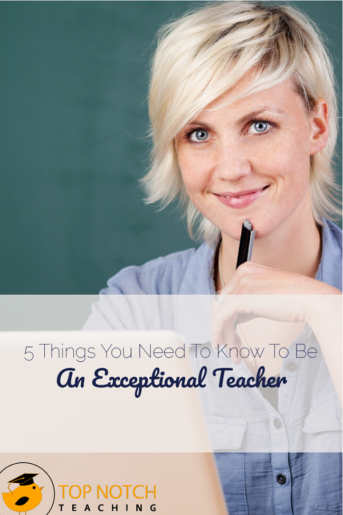 5 Things You Need To Know To Be An Exceptional Teacher