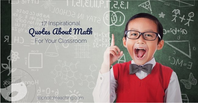 If you're lucky, most of your students like math, but if they don't teaching math is part inspiration. Here are 17 inspirational quotes about math.