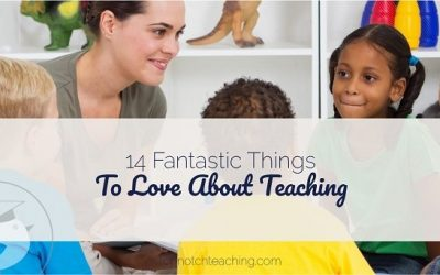 14 Fantastic Things To Love About Teaching